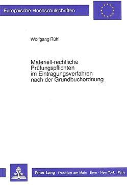 Materiell-rechtliche Prüfungspflichten im Eintragungsverfahren nach der Grundbuchordnung von Ruehl,  Wolfgang