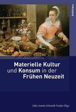 Materielle Kultur und Konsum in der Frühen Neuzeit von Burkart,  Lucas, Häberlein ,  Mark, Juneja,  Monica, Schmidt-Funke,  Julia A., Siebenhüner,  Kim