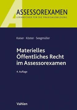 Materielles Öffentliches Recht im Assessorexamen von Kaiser,  Torsten, Köster,  Thomas, Seegmüller,  Robert