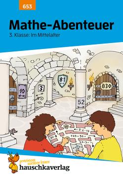 Mathe-Abenteuer: Im Mittelalter – 3. Klasse von Dirksen,  Elke, Hauschka,  Brigitte, Stadtmüller,  Hubert