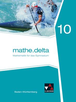 mathe.delta – Baden-Württemberg / mathe.delta Baden-Württemberg 10 von Goy,  Axel, Kastner,  Christopher, Kleine,  Michael, Ruppert,  Markus, Siller,  Angela, Siller,  Hans-Stefan, Zwölfer,  Almut