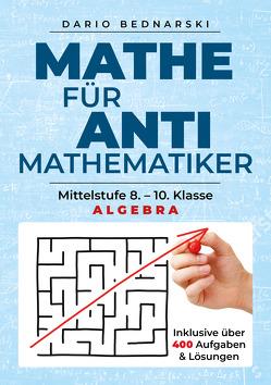 Mathe für Antimathematiker – Algebra von Bednarski,  Dario