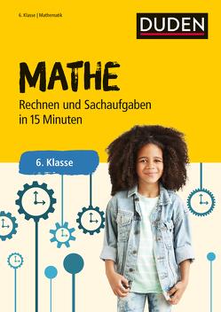 Mathe in 15 Minuten – Rechnen und Sachaufgaben 6. Klasse