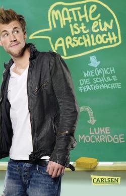 Mathe ist ein Arschloch: Wie (m)ich die Schule fertigmachte von Mockridge,  Luke