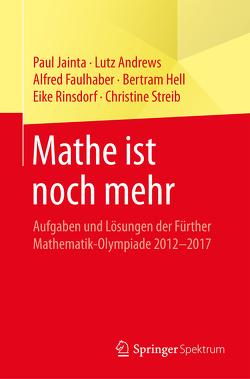 Mathe ist noch mehr von Andrews,  Lutz, Faulhaber,  Alfred, Hell,  Bertram, Jainta,  Paul, Rinsdorf,  Eike, Streib,  Christine