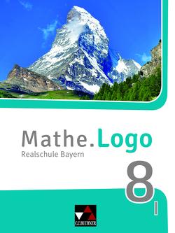 Mathe.Logo – Bayern – neu / Mathe.Logo Bayern 8 I – neu von Kleine,  Michael, Weixler,  Patricia, Weixler,  Simon