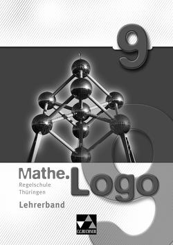 Mathe.Logo – Regelschule Thüringen / Mathe.Logo Regelschule Thüringen LB 9 von Enghardt,  Ingolf, Fischer,  Eva, Kleine,  Michael, Kolander,  Wolfgang, Meier,  Anna, Prill,  Thomas, Redwitz,  Philipp, Skorsetz,  Birgit, Vollmer,  Georg