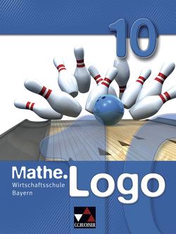Mathe.Logo Wirtschaftsschule Bayern / Mathe.Logo Wirtschaftsschule 10 von Falge-Bechwar,  Birgit, Honold,  Claudia, Kleine,  Michael, Kraft,  Petra, Maul,  Katharina, Mistlberger,  Sabrina, Reinhardt,  Sandro