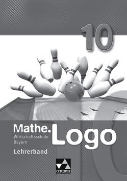 Mathe.Logo Wirtschaftsschule Bayern / Mathe.Logo Wirtschaftsschule LB 10 von Falge-Bechwar,  Birgit, Honold,  Claudia, Kleine,  Michael, Kraft,  Petra, Maul,  Katharina, Mistlberger,  Sabrina, Reinhardt,  Sandro, Stankewitz,  Ann-Kathrin