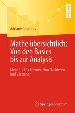 Mathe übersichtlich: Von den Basics bis zur Analysis von Gründers,  Adriane