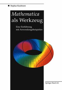 Mathematica als Werkzeug Eine Einführung mit Anwendungsbeispielen von Kaufmann,  Stephan
