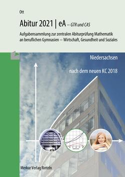 Mathematik Abitur 2021 – eA – GTR und CAS – Niedersachsen von Ott,  Roland