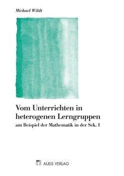Mathematik allgemein / Vom Unterrichten in heterogenen Lerngruppen von Wildt,  Michael