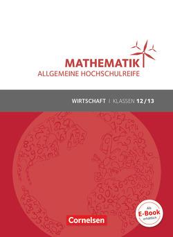 Mathematik – Allgemeine Hochschulreife – Wirtschaft / Klasse 12/13 – Schülerbuch von Funcke,  Michael, Höing,  Andreas, Klotz,  Volker, Knapp,  Jost, Schöwe,  Rolf