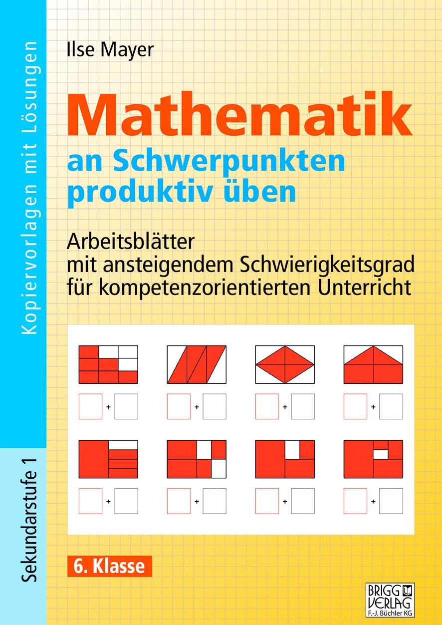 Mathematik an Schwerpunkten produktiv üben - 6. Klasse von Mayer, Ils