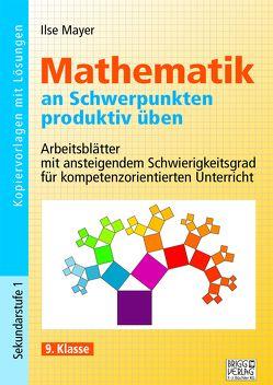 Mathematik an Schwerpunkten produktiv üben – 9. Klasse von Mayer,  Ilse