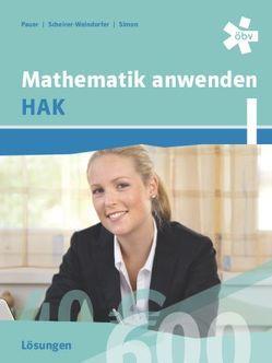 Mathematik anwenden HAK 1, Lösungen von Pauer,  Franz, Scheirer-Weindorfer,  Martina, Simon,  Andreas
