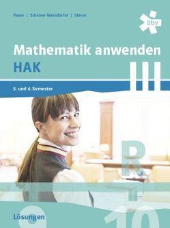Mathematik anwenden HAK 3, Lösungen von Pauer,  Franz, Scheirer-Weindorfer,  Martina, Simon,  Andreas