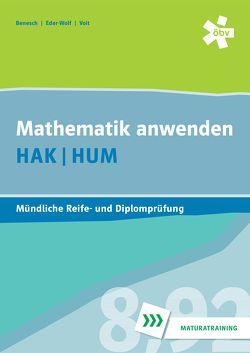 Mathematik anwenden HAK/HUM, mündliche Reife- und Diplomprüfung von Benesch,  Thomas, Eder-Wolf,  Gerda, Pauer,  Franz, Voit,  Wolfgang
