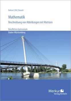 Mathematik – Beschreibung von Abbildungen mit Matrizen von Bohner,  Kurt, Deusch,  Ronald, Ott,  Roland, Rosner,  Stefan