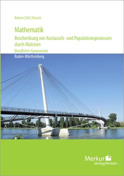 Mathematik – Beschreibung von Austausch- und Populationsprozessen durch Matrizen von Bohner,  Kurt, Deusch,  Ronald, Ott,  Roland, Rosner,  Stefan