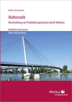 Mathematik-Beschreibung von Produktionsprozessen durch Matrizen von Bohner,  Kurt, Deusch,  Ronald, Ott,  Roland, Rosner,  Stefan
