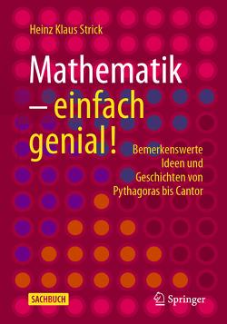 Mathematik – einfach genial! von Strick,  Heinz Klaus