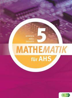 Mathematik für AHS 5 von Benesch,  Thomas, Mädl,  Judith, Tassotti,  Nathalie
