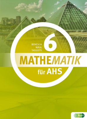 Mathematik für AHS 6 von Benesch,  Thomas, Mädl,  Judith, Tassotti,  Nathalie
