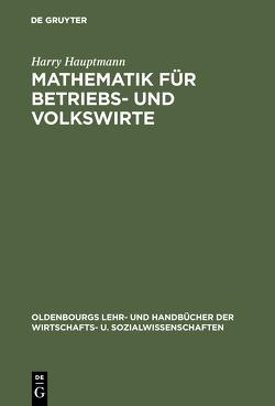 Mathematik für Betriebs- und Volkswirte von Hauptmann,  Harry