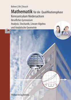 Mathematik für das berufliche Gymnasium – Qualifikationsphase von Bohner,  Kurt, Deusch,  Ronald, Ott,  Roland