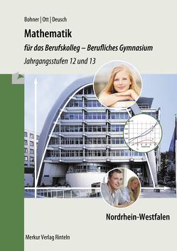 Mathematik für das Berufskolleg – Berufliches Gymnasium von Bohner,  Kurt, Deusch,  Ronald, Ott,  Roland