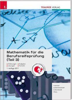 Mathematik für die Berufsreifeprüfung (Teil 3) von Gerstendorf,  Kathrin, Girlinger,  Helmut, Paul,  Markus, Tinhof,  Friedrich