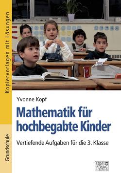 Mathematik für hochbegabte Kinder – 3. Klasse von Kopf,  Yvonne