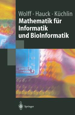 Mathematik für Informatik und BioInformatik von Hauck,  Peter, Küchlin,  Wolfgang, Wolff,  Manfred