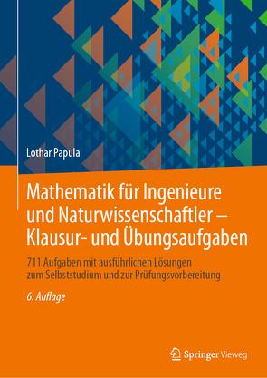 Mathematik für Ingenieure und Naturwissenschaftler – Klausur- und Übungsaufgaben von Papula,  Lothar
