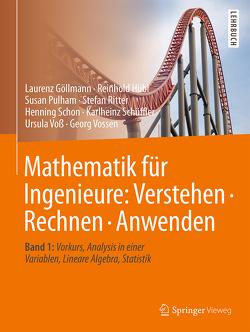Mathematik für Ingenieure: Verstehen – Rechnen – Anwenden von Göllmann,  Laurenz, Hübl,  Reinhold, Pulham,  Susan, Ritter,  Stefan, Schon,  Henning, Schüffler,  Karlheinz, Voss,  Ursula, Vossen,  Georg