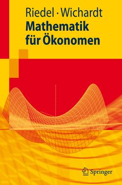 Mathematik für Ökonomen von Riedel,  Frank, Wichardt,  Philipp C.