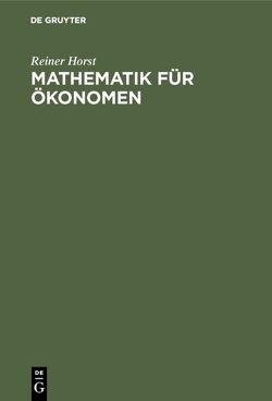 Mathematik für Ökonomen von Horst,  Reiner