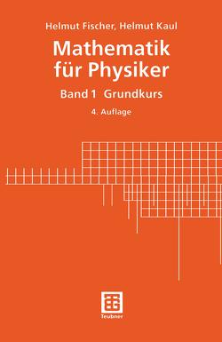 Mathematik für Physiker von Fischer,  Helmut, Kaul,  Helmut