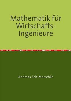 Mathematik für Wirtschafts-Ingenieure von Zeh-Marschke,  Andreas