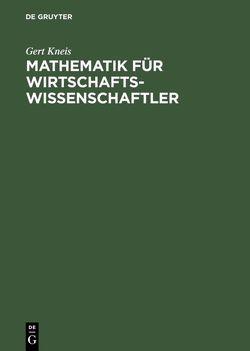 Mathematik für Wirtschaftswissenschaftler von Kneis,  Gert