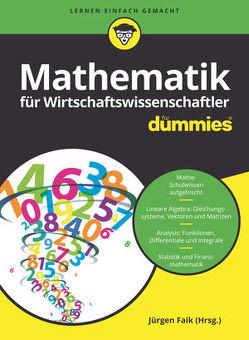 Mathematik für Wirtschaftswissenschaftler für Dummies von Faik,  Jürgen, Sigg,  Timm