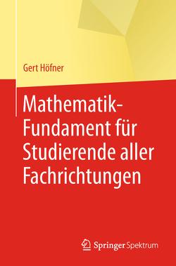 Mathematik-Fundament für Studierende aller Fachrichtungen von Höfner,  Gert, Skark,  Natali