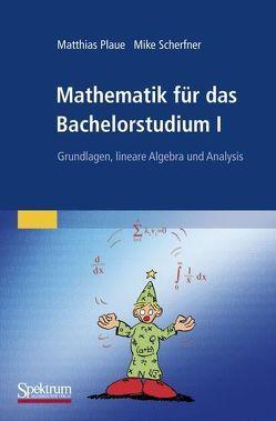 Mathematik für das Bachelorstudium I von Plaue,  Matthias, Scherfner,  Mike