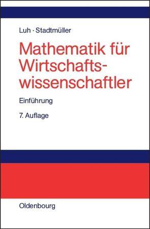 Mathematik für Wirtschaftswissenschaftler von Luh,  Wolfgang, Stadtmüller,  Karin