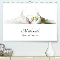 Mathematik – Grafiken und Zitate 2021 (Premium, hochwertiger DIN A2 Wandkalender 2021, Kunstdruck in Hochglanz) von Schmitt,  Georg