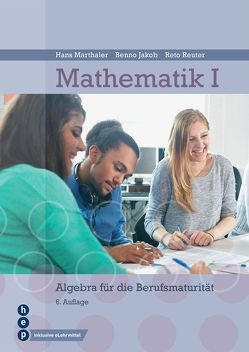 Mathematik I (Print inkl. eLehrmittel) von Jakob,  Benno, Marthaler,  Hans, Reuter,  Reto