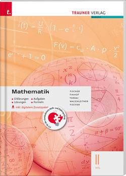 Mathematik II HTL inkl. Übungs-CD-ROM – Erklärungen, Aufgaben, Lösungen, Formeln von Fischer,  Peter, Fischer,  Wolfgang, Tinhof,  Friedrich, Tordai,  Lorant, Wagenleitner,  Johannes