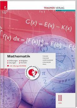 Mathematik III HAK inkl. Übungs-CD-ROM – Erklärungen, Aufgaben, Lösungen, Formeln von Fischer,  Wolfgang, Gerstendorf,  Kathrin, Girlinger,  Helmut, Paul,  Markus, Tinhof,  Friedrich